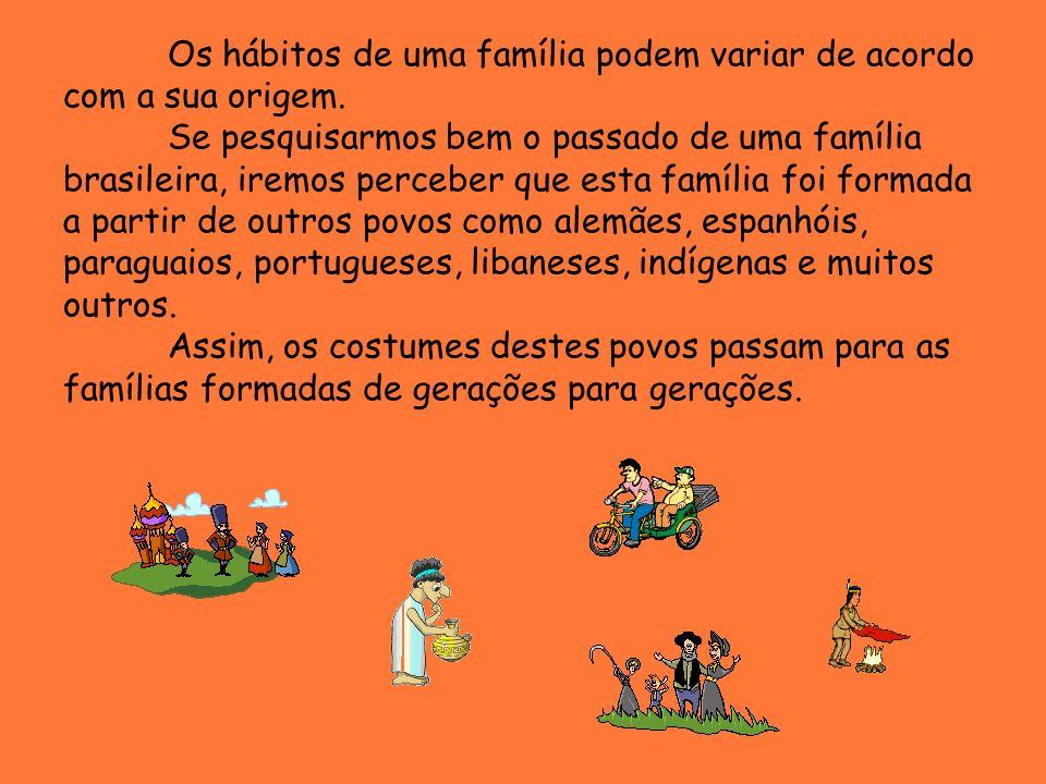 Os hábitos de uma família podem variar de acordo com a sua origem