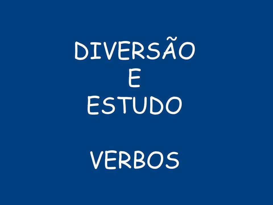 DIVERSÃO E ESTUDO VERBOS