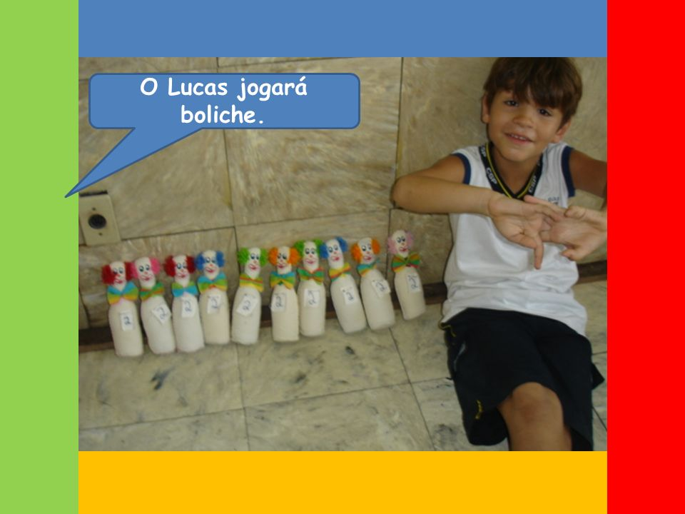 O Lucas jogará boliche.