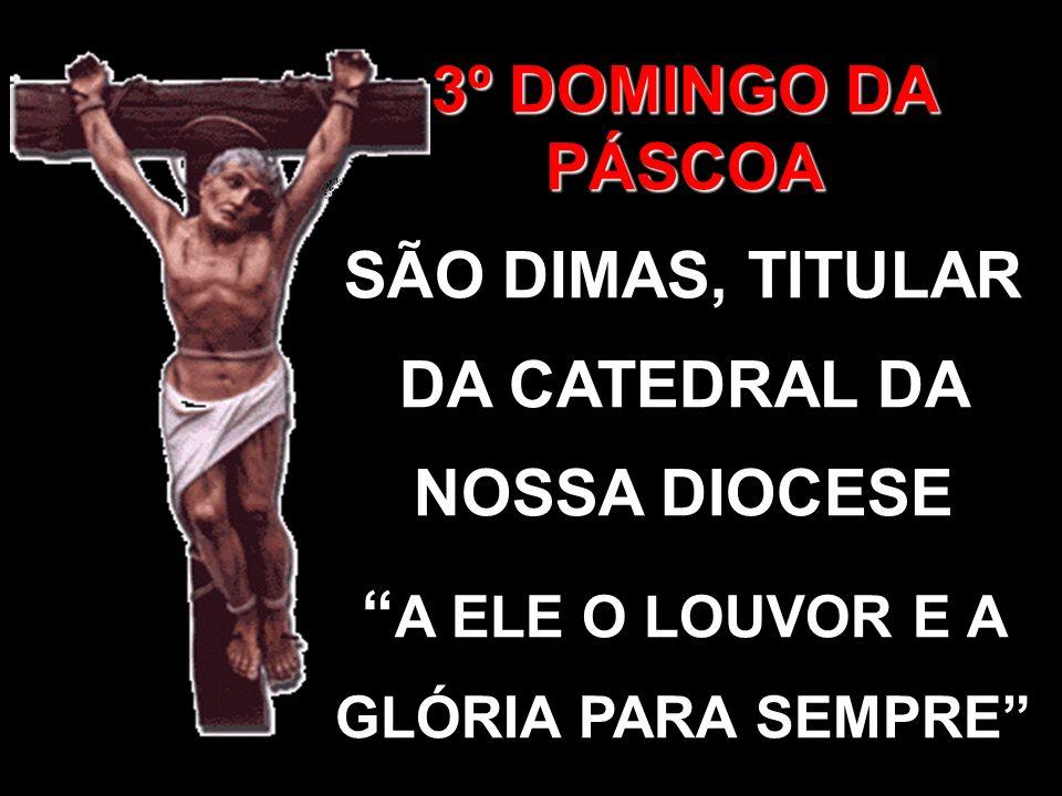 SÃO DIMAS, TITULAR DA CATEDRAL DA NOSSA DIOCESE