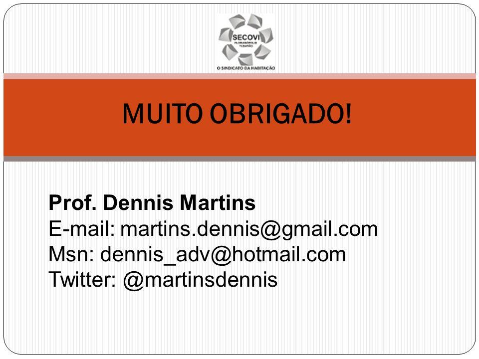 MUITO OBRIGADO! Prof. Dennis Martins E-mail: martins.dennis@gmail.com