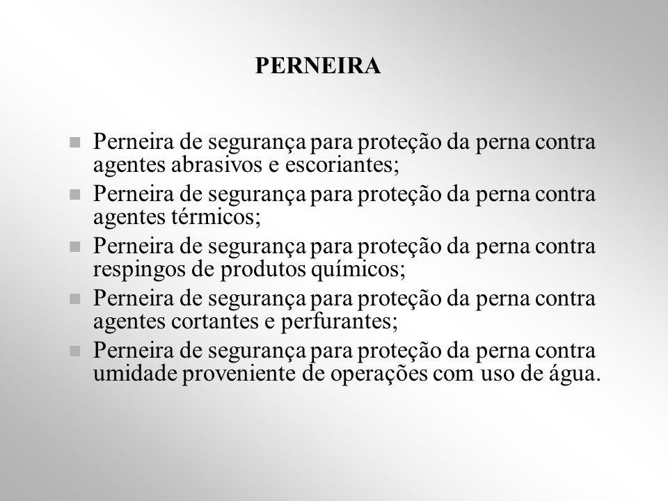 PERNEIRA Perneira de segurança para proteção da perna contra agentes abrasivos e escoriantes;