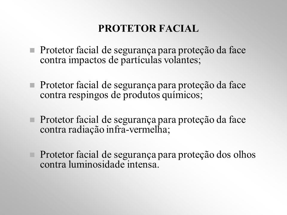 PROTETOR FACIAL Protetor facial de segurança para proteção da face contra impactos de partículas volantes;