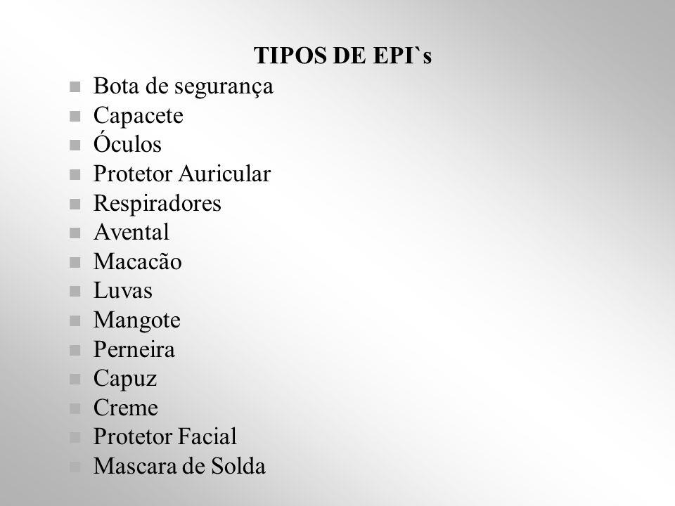 TIPOS DE EPI`s Bota de segurança. Capacete. Óculos. Protetor Auricular. Respiradores. Avental.