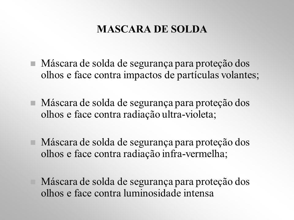 MASCARA DE SOLDA Máscara de solda de segurança para proteção dos olhos e face contra impactos de partículas volantes;