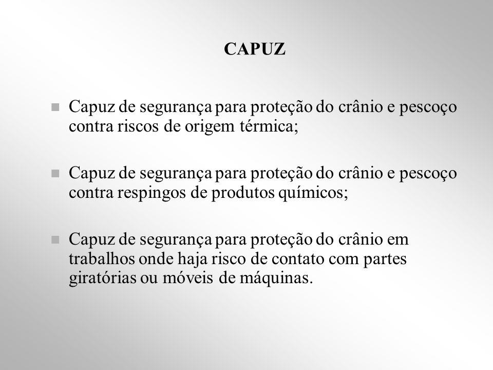 CAPUZ Capuz de segurança para proteção do crânio e pescoço contra riscos de origem térmica;