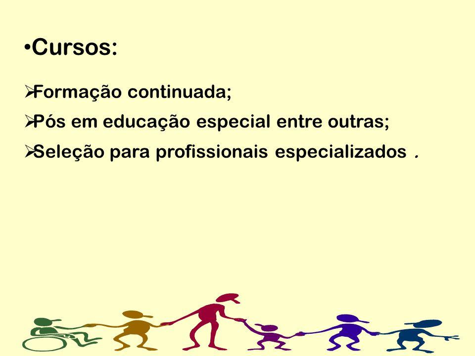 Cursos: Formação continuada; Pós em educação especial entre outras;