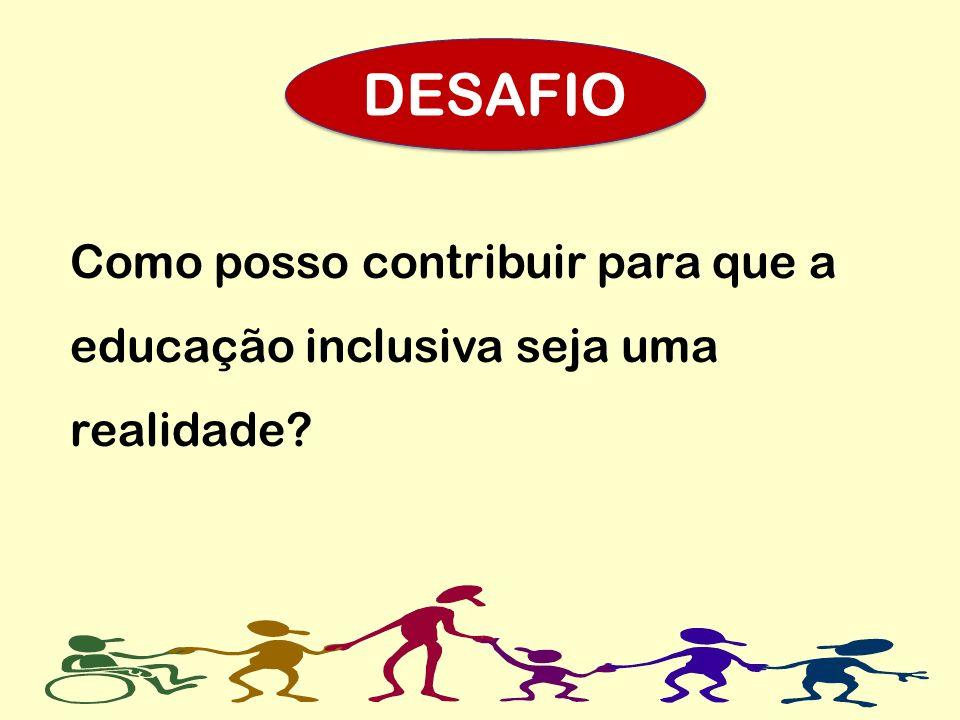 DESAFIO Como posso contribuir para que a educação inclusiva seja uma realidade