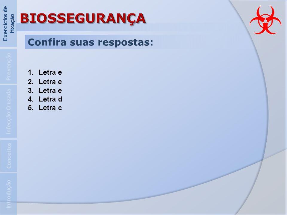 BIOSSEGURANÇA Confira suas respostas: Letra e Letra d Letra c