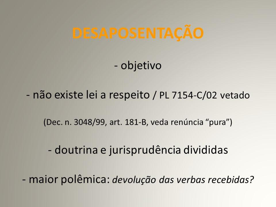 DESAPOSENTAÇÃO - objetivo - não existe lei a respeito / PL 7154-C/02 vetado (Dec.