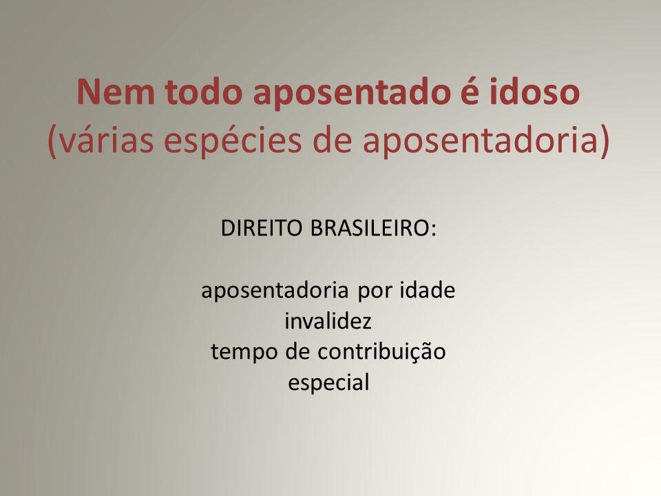 Nem todo aposentado é idoso (várias espécies de aposentadoria) DIREITO BRASILEIRO: aposentadoria por idade invalidez tempo de contribuição especial