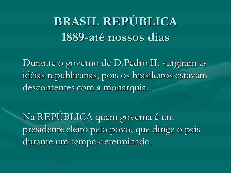 BRASIL REPÚBLICA 1889-até nossos dias