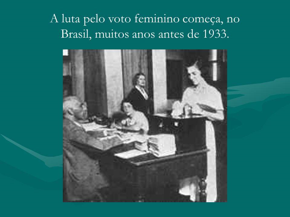 A luta pelo voto feminino começa, no Brasil, muitos anos antes de 1933.