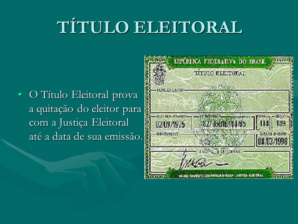 TÍTULO ELEITORAL O Título Eleitoral prova a quitação do eleitor para com a Justiça Eleitoral até a data de sua emissão.