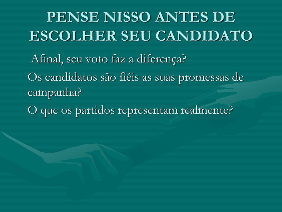 PENSE NISSO ANTES DE ESCOLHER SEU CANDIDATO