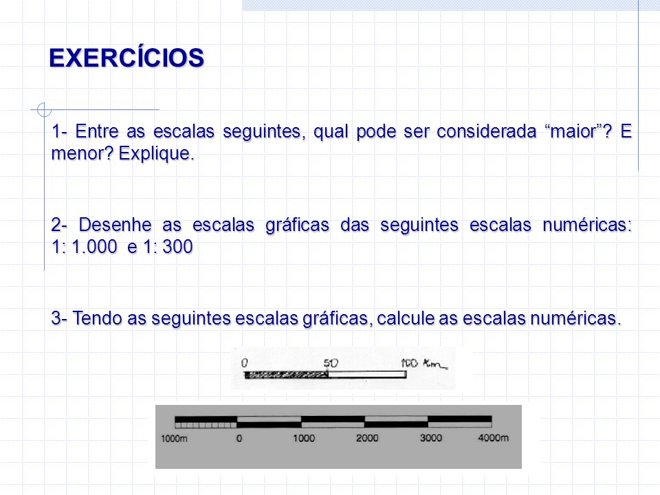 EXERCÍCIOS 1- Entre as escalas seguintes, qual pode ser considerada maior E menor Explique.