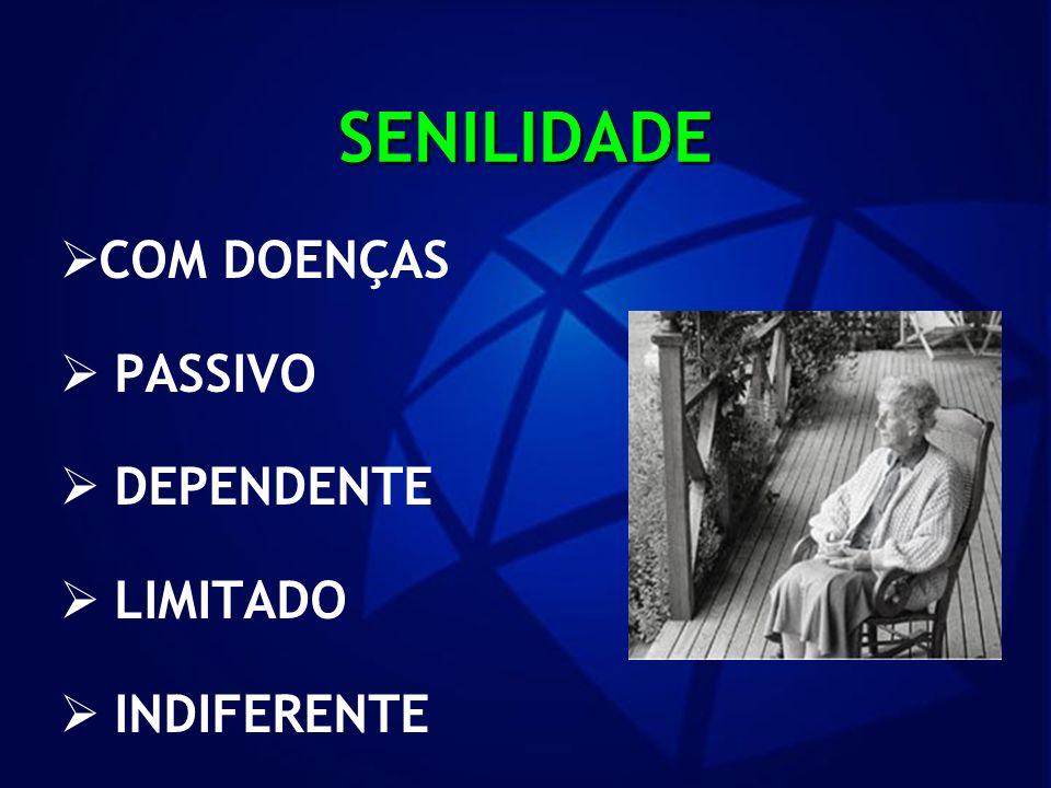 SENILIDADE COM DOENÇAS PASSIVO DEPENDENTE LIMITADO INDIFERENTE