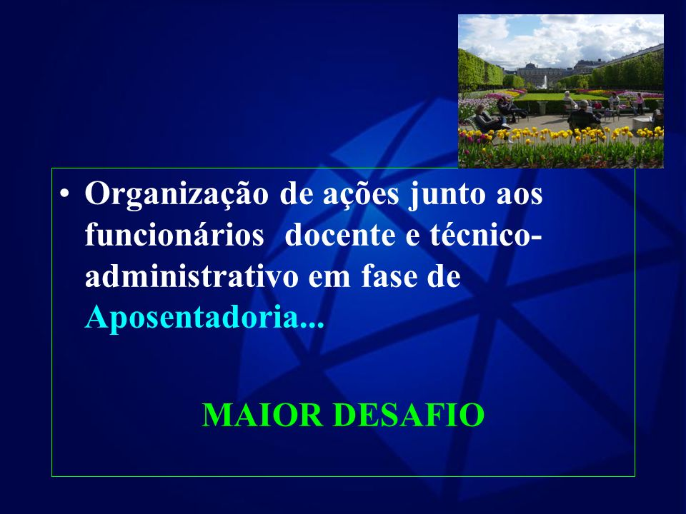 Organização de ações junto aos funcionários docente e técnico-administrativo em fase de Aposentadoria...