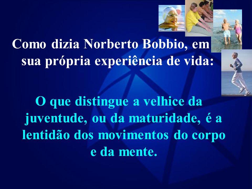 Como dizia Norberto Bobbio, em sua própria experiência de vida: