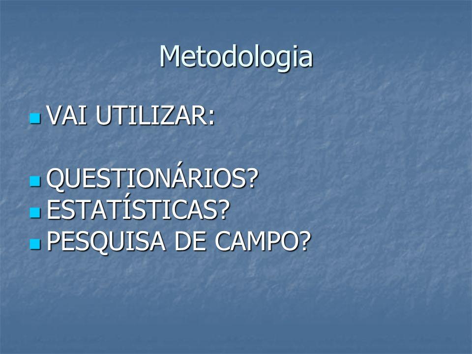 Metodologia VAI UTILIZAR: QUESTIONÁRIOS ESTATÍSTICAS