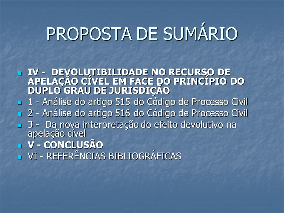 PROPOSTA DE SUMÁRIO IV - DEVOLUTIBILIDADE NO RECURSO DE APELAÇÃO CÍVEL EM FACE DO PRINCÍPIO DO DUPLO GRAU DE JURISDIÇÃO.