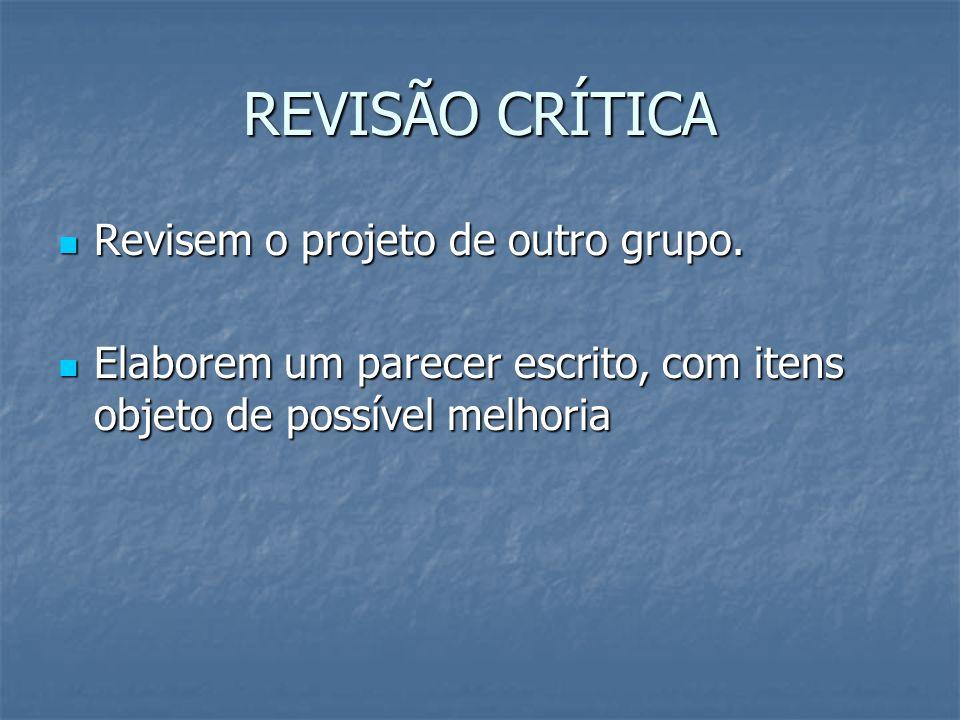 REVISÃO CRÍTICA Revisem o projeto de outro grupo.