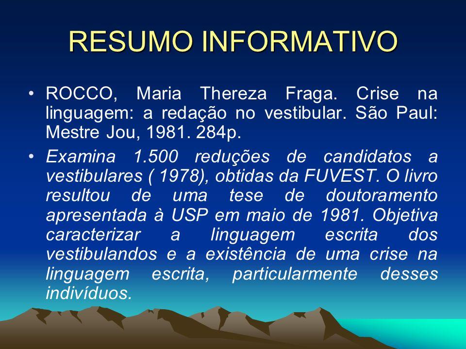 RESUMO INFORMATIVO ROCCO, Maria Thereza Fraga. Crise na linguagem: a redação no vestibular. São Paul: Mestre Jou, 1981. 284p.