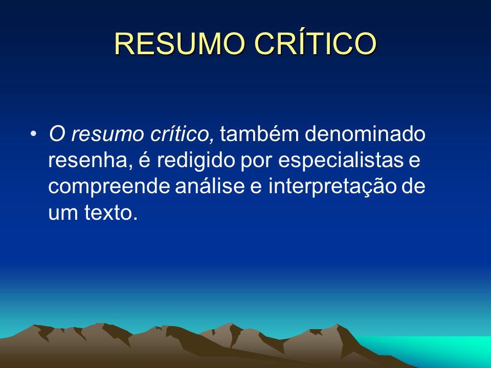 RESUMO CRÍTICO O resumo crítico, também denominado resenha, é redigido por especialistas e compreende análise e interpretação de um texto.