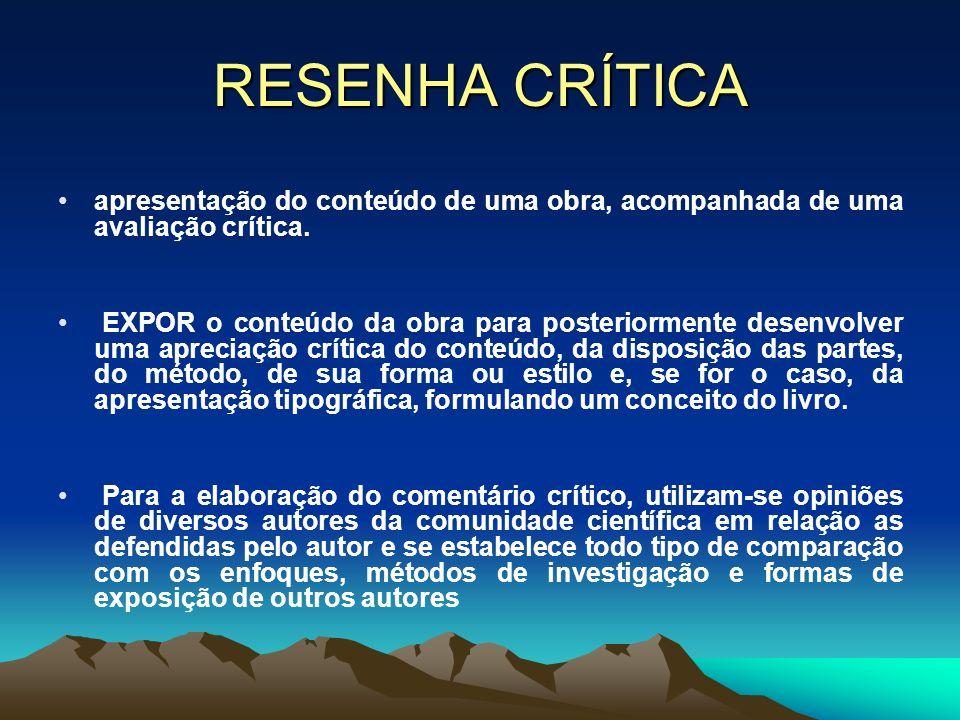 RESENHA CRÍTICAapresentação do conteúdo de uma obra, acompanhada de uma avaliação crítica.