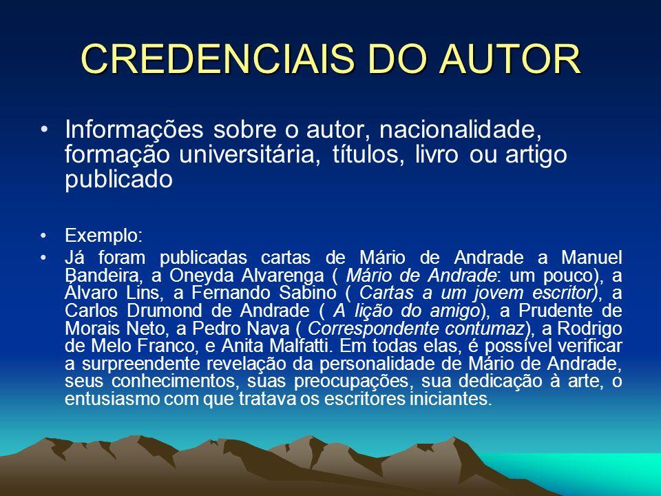CREDENCIAIS DO AUTOR Informações sobre o autor, nacionalidade, formação universitária, títulos, livro ou artigo publicado.