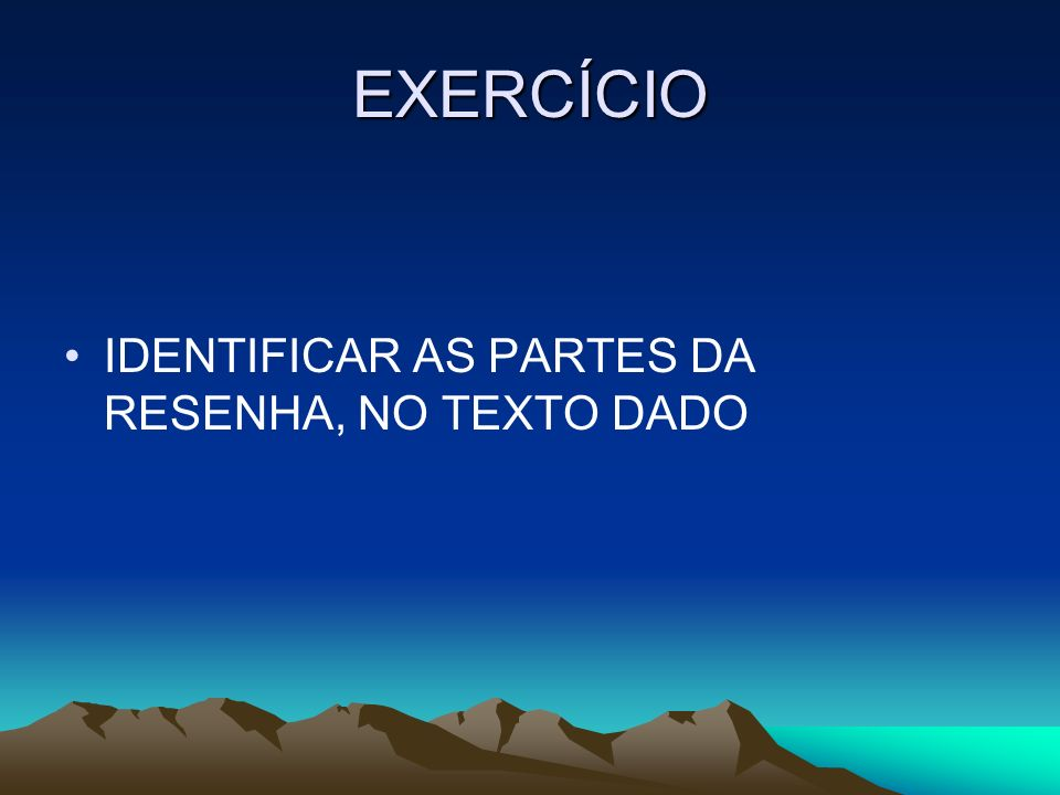 EXERCÍCIO IDENTIFICAR AS PARTES DA RESENHA, NO TEXTO DADO
