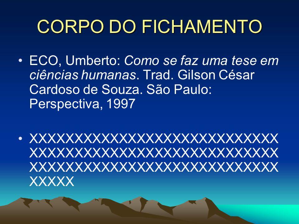 CORPO DO FICHAMENTO ECO, Umberto: Como se faz uma tese em ciências humanas. Trad. Gilson César Cardoso de Souza. São Paulo: Perspectiva, 1997.