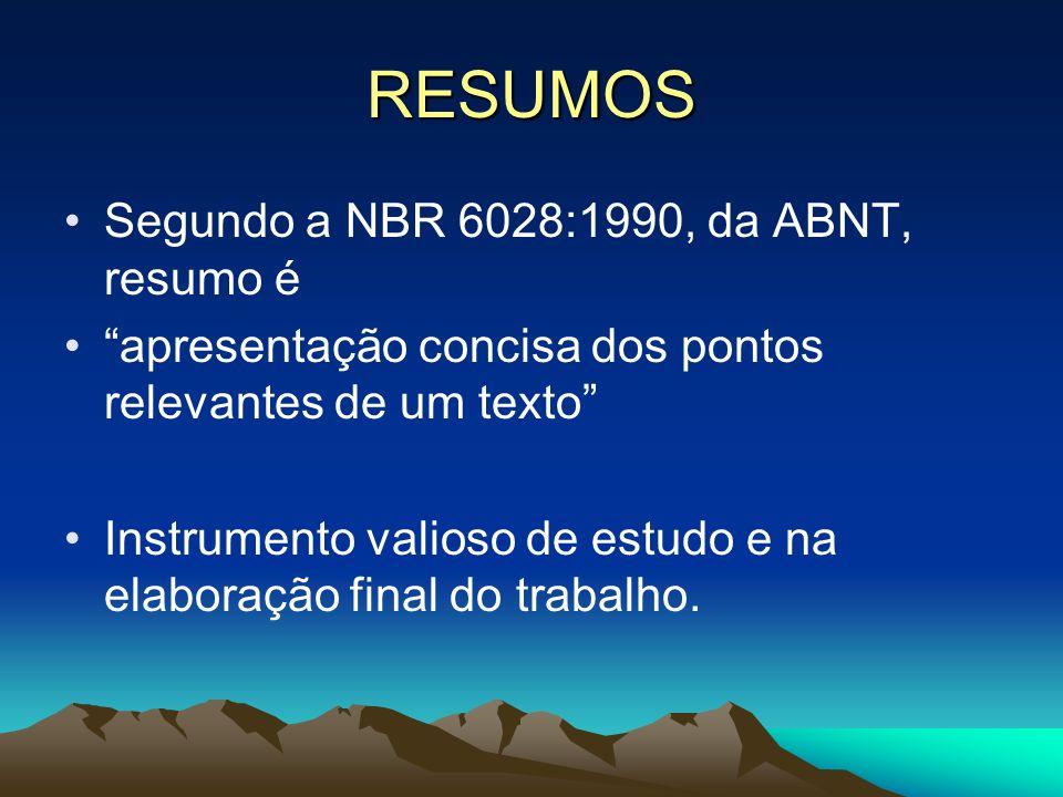 RESUMOS Segundo a NBR 6028:1990, da ABNT, resumo é