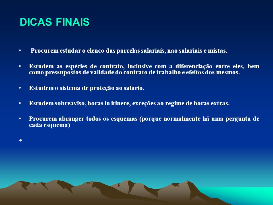DICAS FINAIS Procurem estudar o elenco das parcelas salariais, não salariais e mistas.