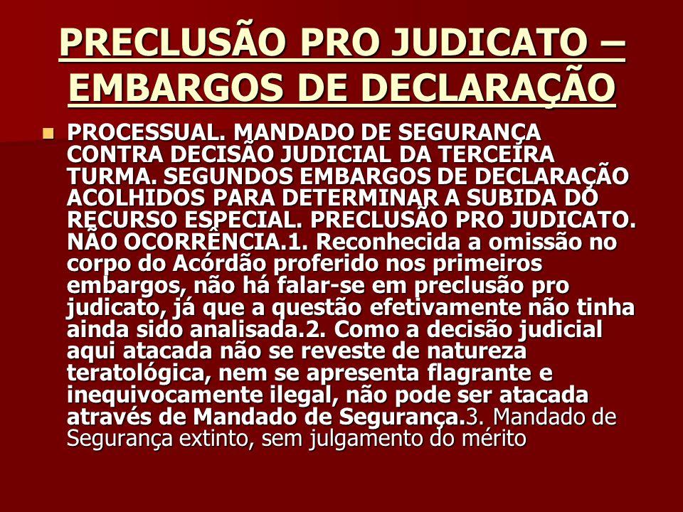 PRECLUSÃO PRO JUDICATO –EMBARGOS DE DECLARAÇÃO