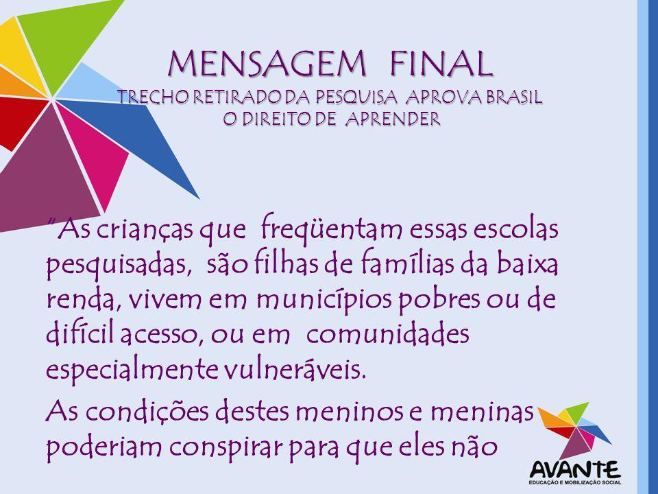 Mensagem Final Trecho retirado da pesquisa aprova Brasil O direito de Aprender
