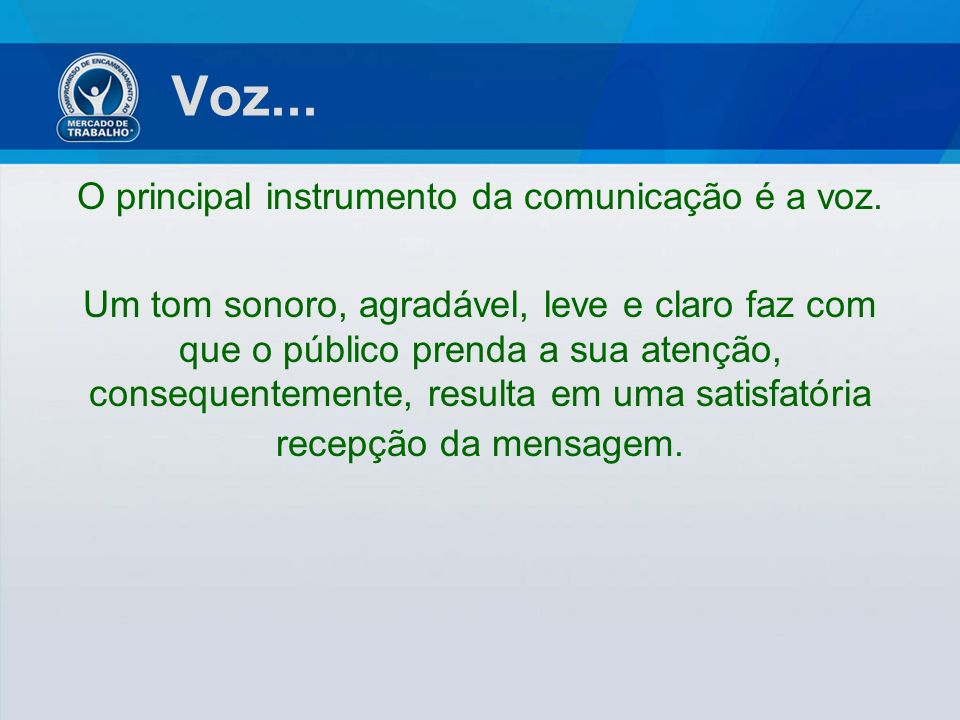 O principal instrumento da comunicação é a voz.
