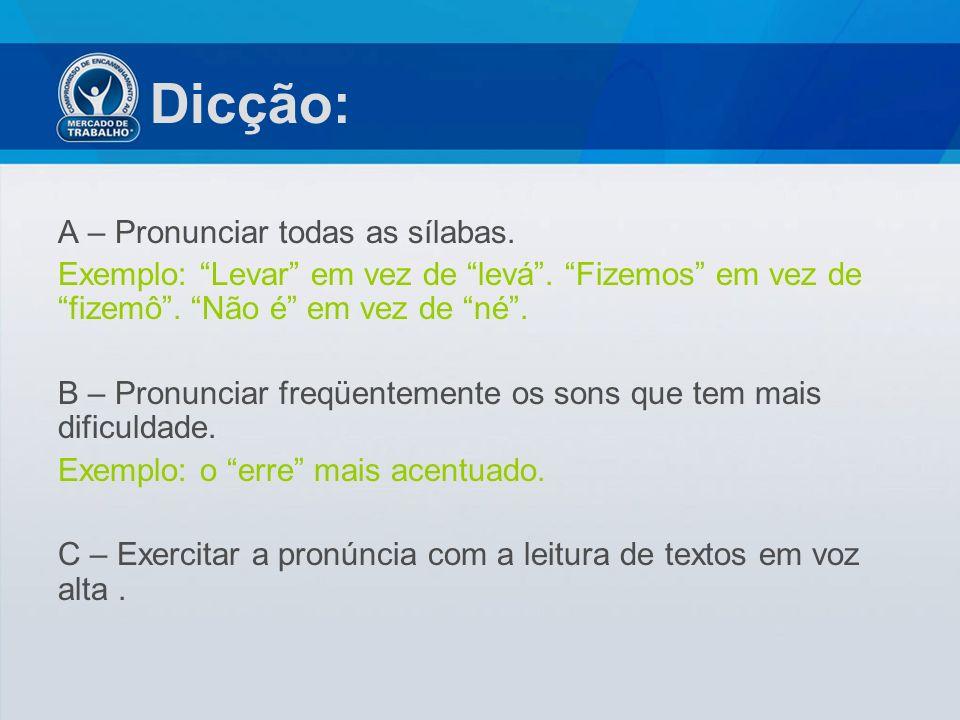 Dicção: A – Pronunciar todas as sílabas.