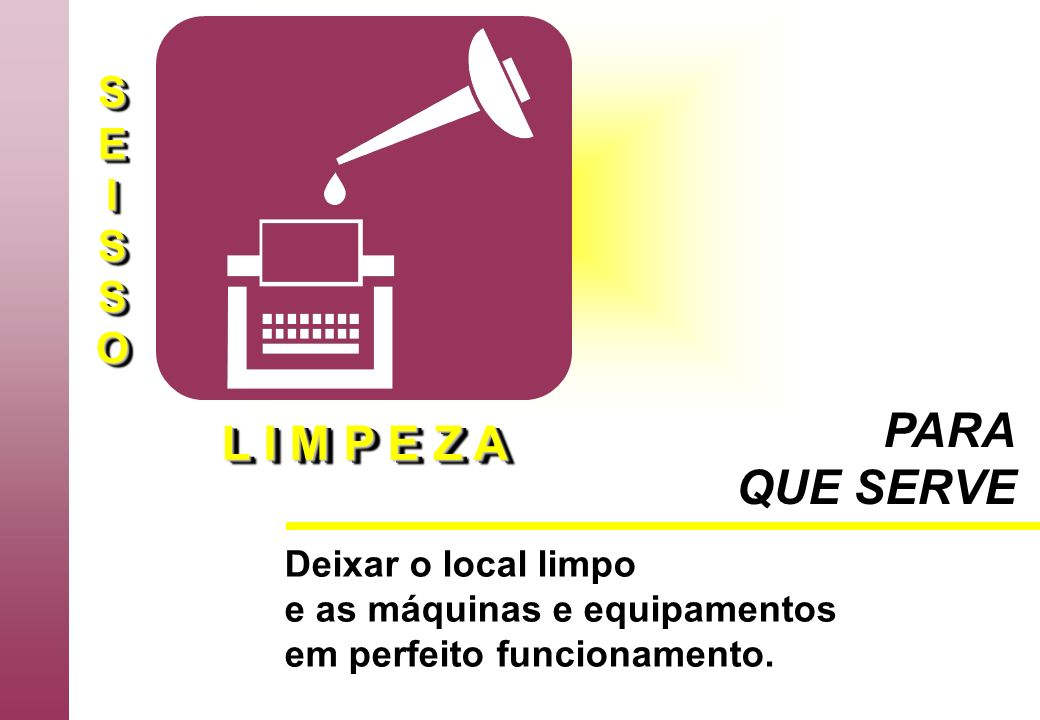 PARA L I M P E Z A QUE SERVE S E I O Deixar o local limpo