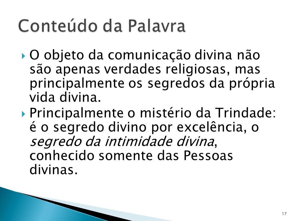 Conteúdo da Palavra O objeto da comunicação divina não são apenas verdades religiosas, mas principalmente os segredos da própria vida divina.