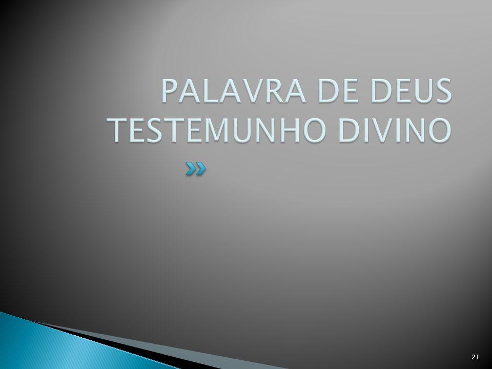 PALAVRA DE DEUS TESTEMUNHO DIVINO