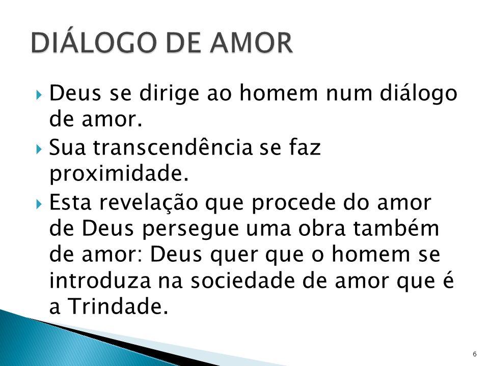 DIÁLOGO DE AMOR Deus se dirige ao homem num diálogo de amor.