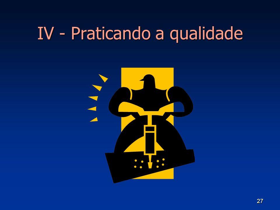 IV - Praticando a qualidade