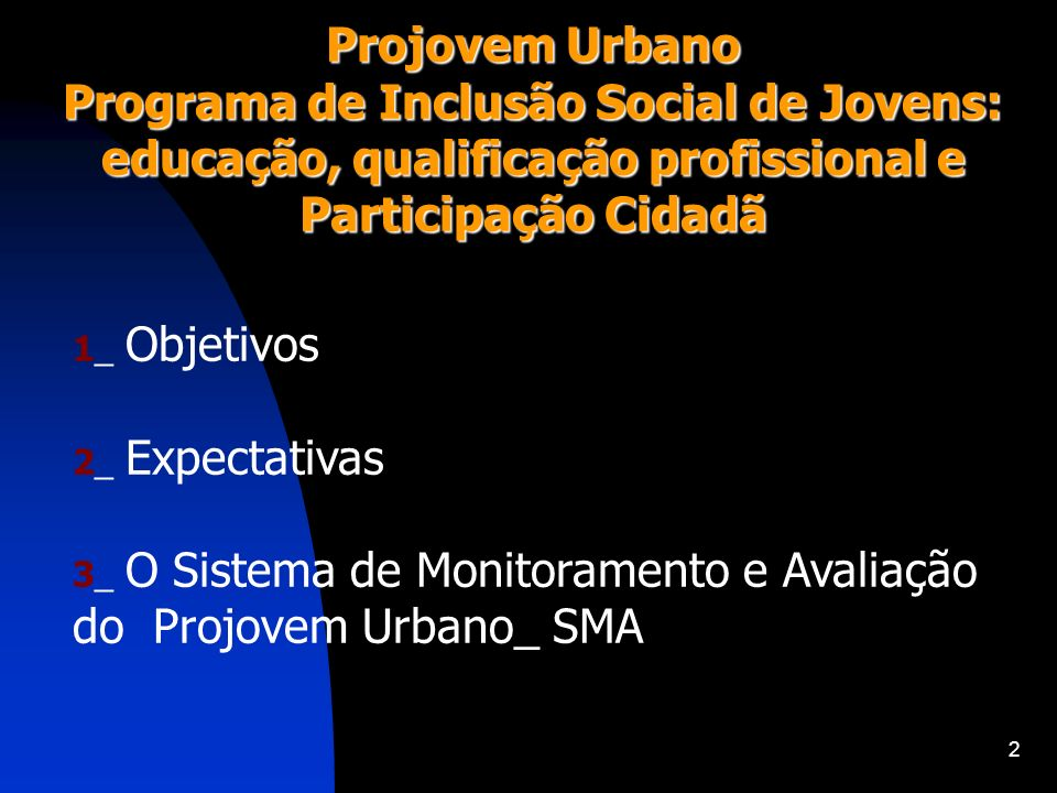Projovem Urbano Programa de Inclusão Social de Jovens: educação, qualificação profissional e Participação Cidadã.