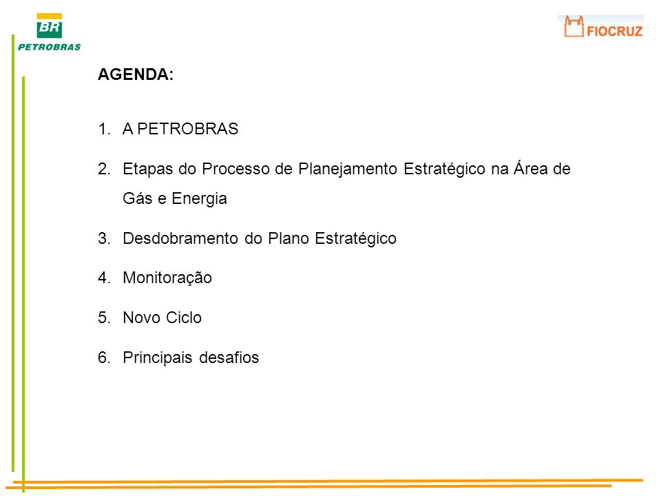 AGENDA:A PETROBRAS. Etapas do Processo de Planejamento Estratégico na Área de Gás e Energia. Desdobramento do Plano Estratégico.