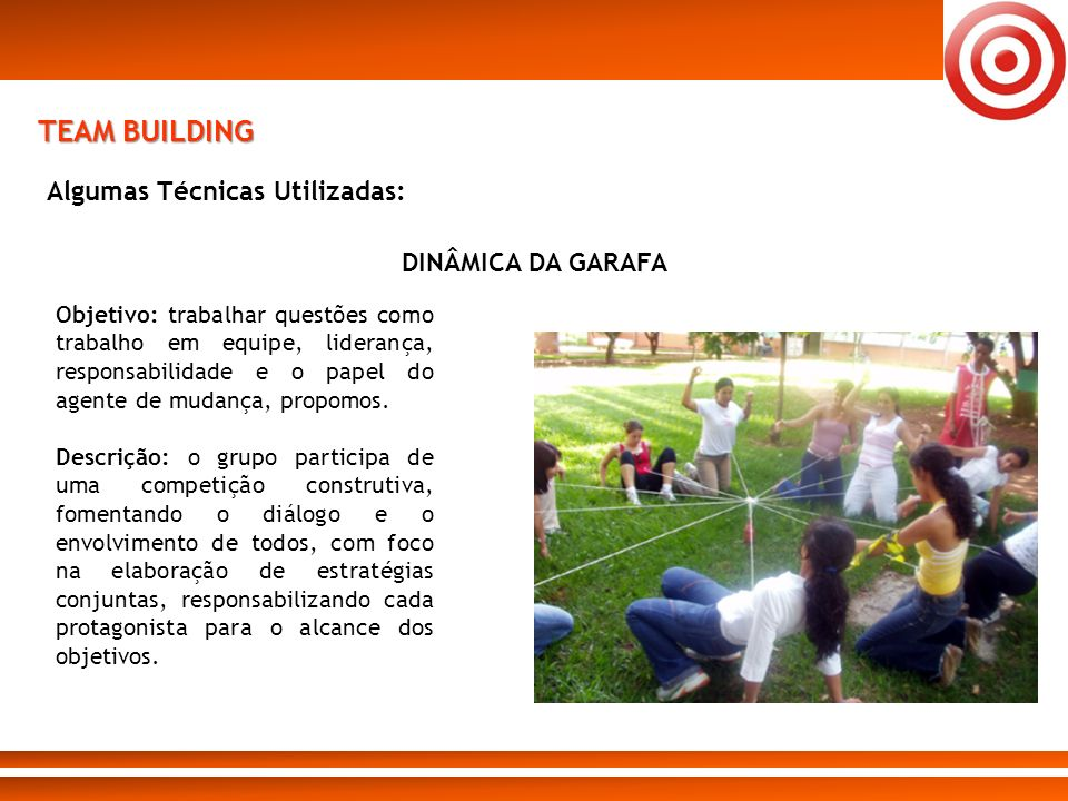 TEAM BUILDING Algumas Técnicas Utilizadas: DINÂMICA DA GARAFA