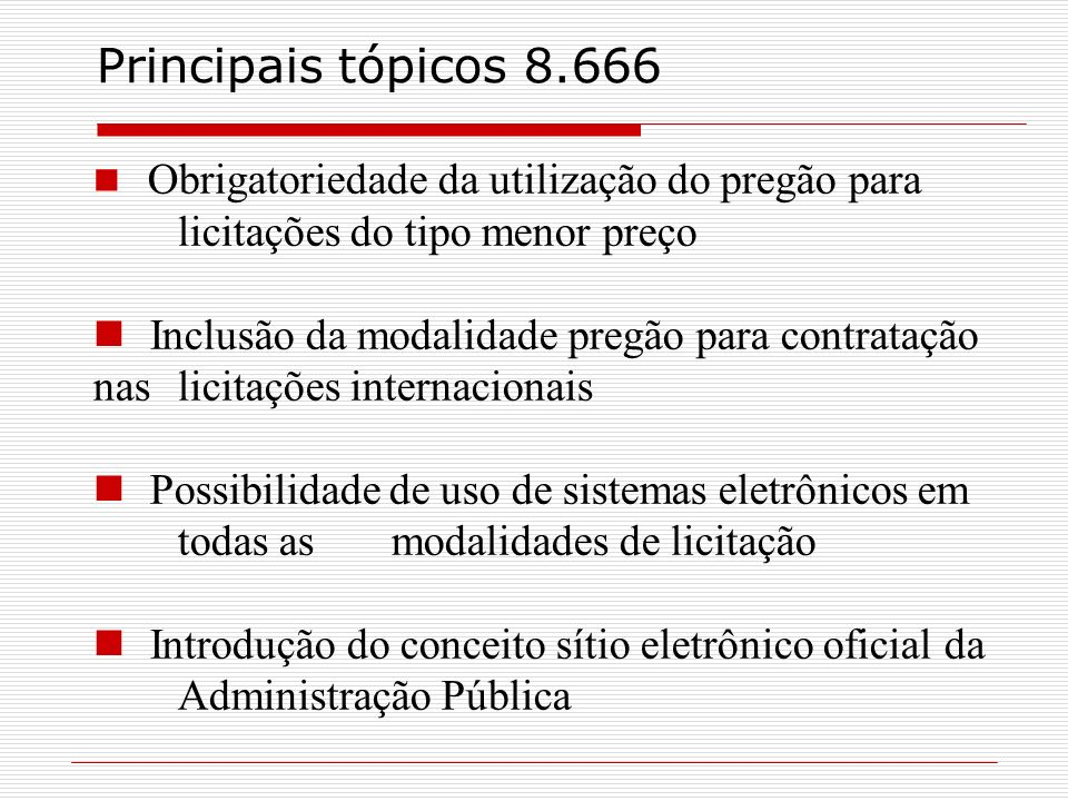 Principais tópicos 8.666Obrigatoriedade da utilização do pregão para licitações do tipo menor preço.