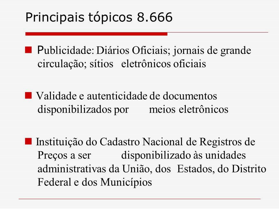 Principais tópicos 8.666Publicidade: Diários Oficiais; jornais de grande circulação; sítios eletrônicos oficiais.