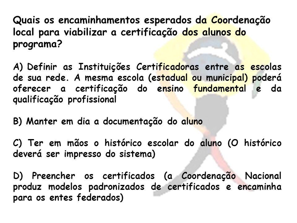 Quais os encaminhamentos esperados da Coordenação local para viabilizar a certificação dos alunos do programa