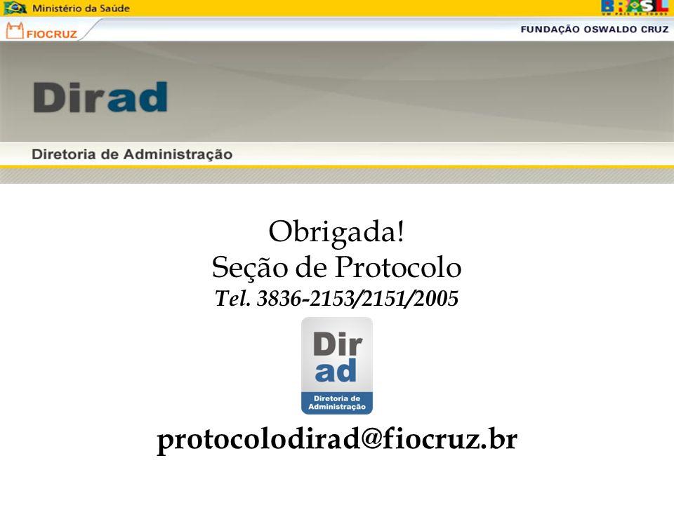 Obrigada! Seção de Protocolo Tel. 3836-2153/2151/2005